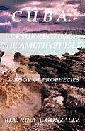Cuba: Resurrecting the Amethyst Isle: A Book of Prophecies