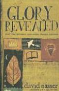Glory Revealed How the Invisible God Makes Himself Known