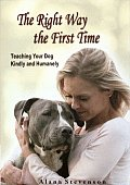 Right Way First Time Teaching Your Dog Kindly & Humanely