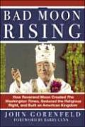 Bad Moon Rising How Reverend Moon Created the Washington Times Seduced the Religious Right & Built an American Kingdom