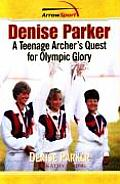 Denise Parker A Teenage Archers Quest for Olympic Glory