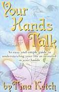 Your Hands Talk: An Easy and Simple Guide to Understanding Your Life as Revealed in Your Hands