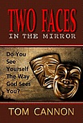 Two Faces in the Mirror: Do You See Yourself the Way God Sees You?