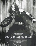 Only Death Is Real An Illustrated History Of Hellhammer & Early Celtic Frost 1981 1985