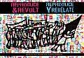 Reproduce & Revolt