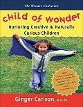 Child of Wonder: Nurturing Creative & Naturally Curious Children (Wonder Collection)