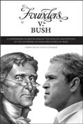 Founders V. Bush: A Comparison in Quotations of the Policies and Politics of the Founding Fathers and George W. Bush