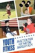 Youth Fitness An Action Plan for Shaping Americas Kids