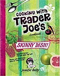 Cooking with Trader Joe's Cookbook - Skinny Dish!