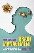 Principles of Brain Management: A Practical Approach to Making the Most of Your Brain