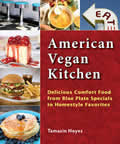 American Vegan Kitchen Delicious Comfort Food from Blue Plate Specials to Homestyle Favorites
