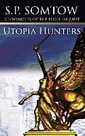 Chronicles Of The High Inquest: Utopia Hunters by S. P. Somtow
