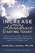 Increase Your Abundance Starting Today!: A Spiritual and Practical Guide to Transform Your Thoughts and Life to Attract More Wealth, Success and Joy A