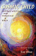 Cosmic Child: Inspired Writings from the Threshold of Birth