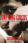 One Ring Circus: Dispatches from the World of Boxing Cover