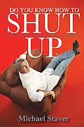 Do You Know How to Shut Up?: And 51 Other Life Lessons That Will Make You Uncomfortable