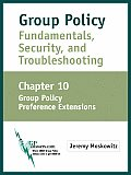 Group Policy Fundamentals, Security, and Troubleshooting: Chapter 10: Group Policy Preference Extensions