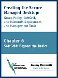 Creating the Secure Managed Desktop: Chapter 6: SoftGrid Part II (Beyond the Basics)