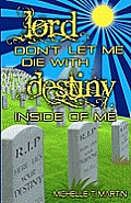 Lord Don't Let Me Die with Destiny Inside of Me
