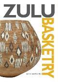 Zulu Basketry: the Definitive Guide To Contemporary Zulu Basket Weavin