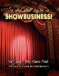 So You Want to Be in Show Business!