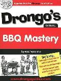 Drongo's Guide To BBQ Mastery: a Guide for the Drongo in All of Us