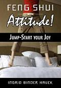 Feng Shui with Attitude! Jump-Start Your Joy