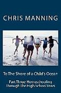 To the Shore of a Child's Ocean: Part Three: Homeschooling Through the High School Years