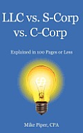 LLC vs. S-Corp vs. C-Corp Explained in 100 Pages or Less