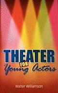Theater for Young Actors: The Definitive Teen Guide