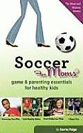 Soccer for Moms: Game & Parenting Essentials for Healthy Kids