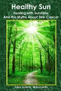 Healthy Sun: Healing with Sunshine and the Myths about Skin Cancer Cover