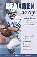 Real Men Do Cry A Quarterbacks Inspiring Story of Tackling Depression & Surviving Suicide Loss