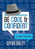 Be Cool & Confident: A Guide for Guys