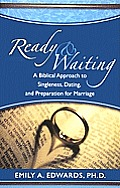 Ready & Waiting: A Biblical Approach to Singleness, Dating, and Preparation for Marriage