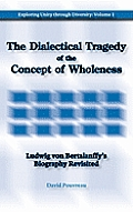 The Dialectical Tragedy of the Concept of Wholeness: Ludwig Von Bertalanffy's Biography Revisited