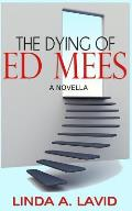 The Dying of Ed Mees: A Novella
