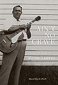 Aint No Grave Aint No Grave The Life