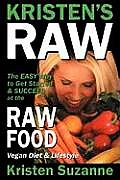 Kristens Raw The Easy Way to Get Started & Succeed at the Raw Food Vegan Diet & Lifestyle