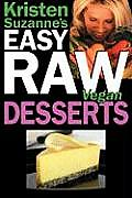 Kristen Suzannes Easy Raw Vegan Desserts Delicious & Easy Raw Food Recipes for Cookies Pies Cakes Puddings Mousses Cobblers Candies & Ice Crea