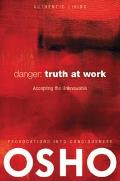 Danger: Truth at Work: The Courage to Accept the Unknowable [With DVD] (Authentic Living)