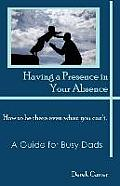 Having a Presence in Your Absence: How to Be There Even When You Can't.
