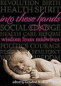 Into These Hands: Wisdom from Midwives Cover