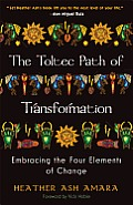 The Toltec Path of Transformation: Embracing the Four Elements of Change