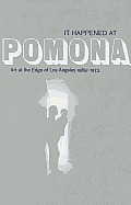 It Happened at Pomona: Art at the Edge of Los Angeles 1969-1973 Cover