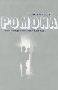 It Happened at Pomona: Art at the Edge of Los Angeles 1969-1973