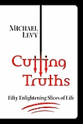 Cutting Truths: Fifty Enlightening Slices of Life