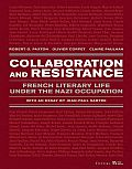 Collaboration & Resistance French Literary Life Under the Nazi Occupation