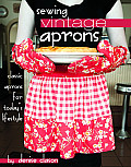 Sewing Vintage Aprons Classic Aprons for Todays Lifestyle