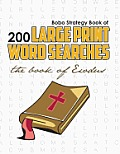 Bobo Strategy Book of 200 Large Print Word Searches: The Book of Exodus